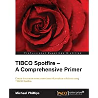 TIBCO Spotfire: A Comprehensive Primer