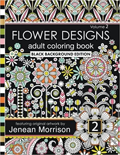 Flower Designs Adult Coloring Book Black Background Edition Volume 2 Jenean Morrison Books 9780692668993 Amazon