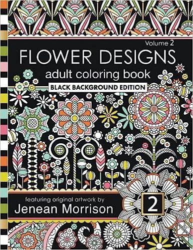 Flower Designs Adult Coloring Book Black Background Edition Volume 2 Jenean Morrison Books 9780692668993 Amazon