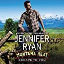 Montana Heat: Escape to You: A Montana Heat Novel Hörbuch von Jennifer Ryan Gesprochen von: Coleen Marlo