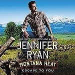 Montana Heat: Escape to You: A Montana Heat Novel   Jennifer Ryan