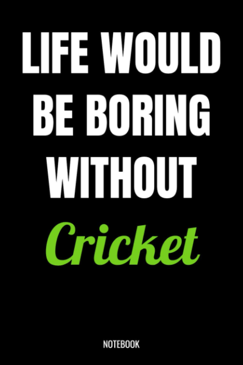 Life Would Be Boring Without Cricket Cricket Gifts For Women Men Teens Girls And Kids Funny Quote Blank Lined 104 Pages Journal Birthday Gift Cute Gift Ideas Cricket Gift And Notebook