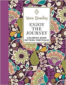 Amazon Vera Bradley Enjoy The Journey Coloring Book Pattern Portfolio Design Originals 40 Authentic Designs 8 Full Color Patterns 16 Gift Tags