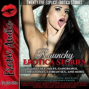 Raunchy Erotica Stories: Anal Sex, MILFs, Gangbangs, Threesomes, Lesbian Sex, and More Audiobook