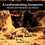 A Leatherstocking Companion, Novels and Narratives as History: Traditional American History Series, Volume 13 | James M. Volo
