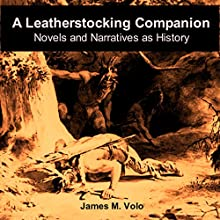 A Leatherstocking Companion, Novels and Narratives as History: Traditional American History Series, Volume 13 Audiobook by James M. Volo Narrated by Mike Hennessy