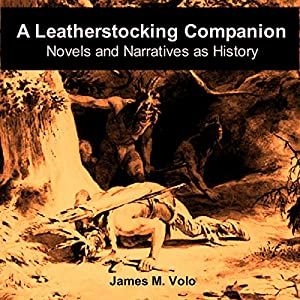 A Leatherstocking Companion, Novels and Narratives as History: Traditional American History Series, Volume 13 Hörbuch von James M. Volo Gesprochen von: Mike Hennessy
