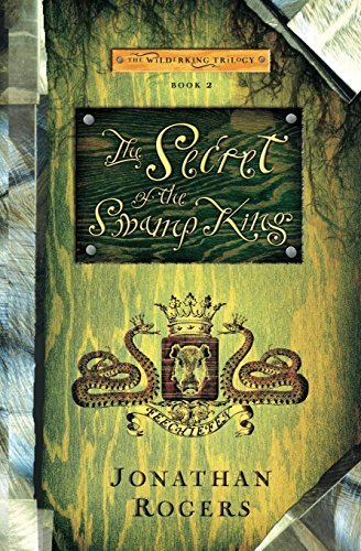 By Jonathan Rogers - The Secret of the Swamp King (Wilderking Trilogy) (2014-03-06) [Paperback] pdf epub