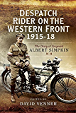 Despatch Rider on the Western Front 1915-18: The Diary of Sergeant Albert Simpkin MM