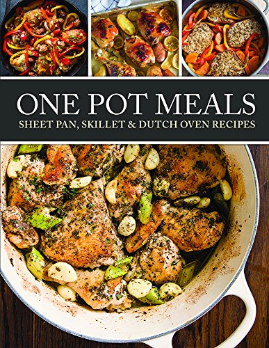 One Pot Meals: Sheet pan, Skillet & Dutch Oven (Dutch Oven One Pot Meals)