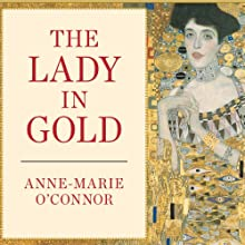 The Lady in Gold: The Extraordinary Tale of Gustav Klimt's Masterpiece, 'Portrait of Adele Bloch-Bauer' Audiobook by Anne-Marie O'Connor Narrated by Coleen Marlo