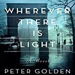 Wherever There Is Light: A Novel | Peter Golden
