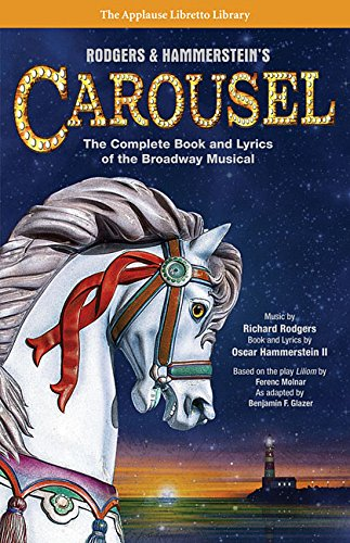 Rodgers & Hammerstein's Carousel: The Complete Book and Lyrics of the Broadway Musical (The Applause Libretto Library Series) (Tapa Blanda)