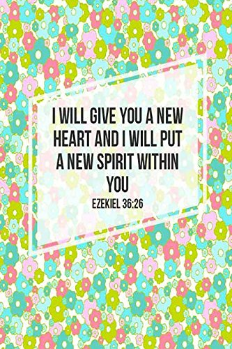 Ezekiel 36:26 I will give you a new heart, and I will put a new spirit within you: Bible Verse Quote Cover Composition Notebook Portable ebook