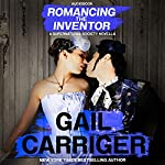 Romancing the Inventor: A Supernatural Society Novella | Gail Carriger