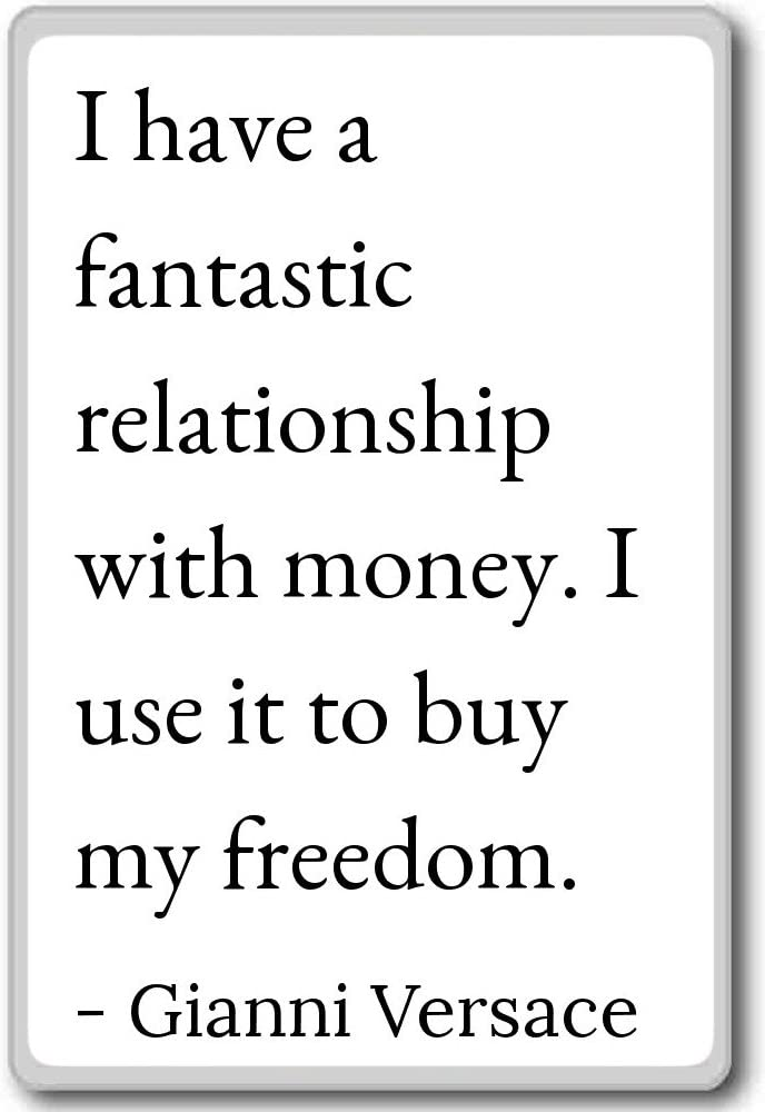 Amazon Com I Have A Fantastic Relationship With Money Gianni Versace Quotes Fridge Magnet White Kitchen Dining