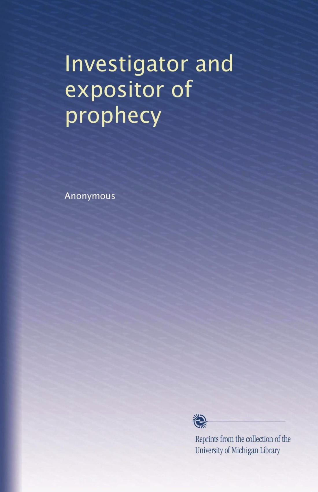 Read Online Investigator and expositor of prophecy (Volume 3) pdf epub