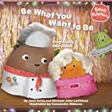 img - for Be What You Want to Be Sing-Along Storybook (Small Potatoes) book / textbook / text book