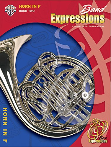 Band Expressions, Book 2: Horn in F, Student Edition (Expressions (Band Expressions Book)