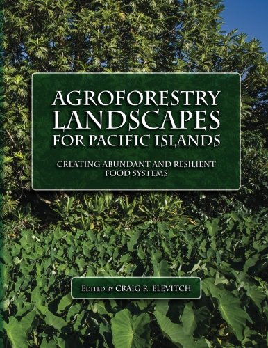 Agroforestry Landscapes For Pacific Islands: Creating Abundant And Resilient Food Systems