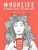 img - for Mom Life: A Snarky Adult Coloring Book (Humorous Coloring Books For Grown- Ups) book / textbook / text book