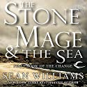 The Stone Mage & The Sea: First Book of the Change Audiobook by Sean Williams Narrated by Eric Michael Summerer