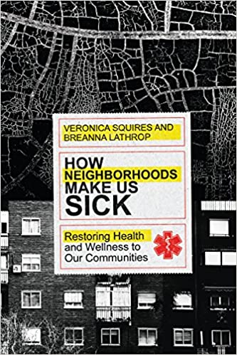 How Neighborhoods Make Us Sick: Restoring Health And Wellness To Our Communities por Breanna Lathrop epub
