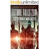 Future Tales 2104: Four Evocative Sci-Fi Short Stories (Future Tales 2100 Book 8)