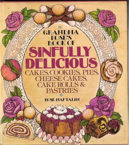 Sinfully Delicious Cheesecake - Grandmas Rose's Book of Sinfully Delicious Cakes, Cookies, Pies, Cheese Cakes, Cake Rolls & Pastries