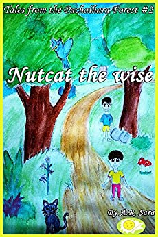 Nutcat The Wise (Tales From The Pachaihara Forest Book 2) by [Sara, A.R.]