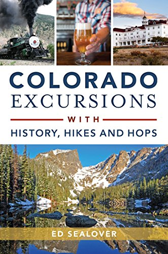 Excursion Guide - Colorado Excursions with History, Hikes and Hops (History & Guide)
