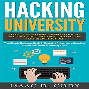 Hacking University: Learn Python Computer Programming from Scratch & Precisely Learn How the Linux Operating Command Line Works Audiobook