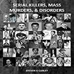 Serial Killers, Mass Murders, and Disorders | Steven G. Carley