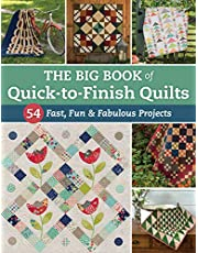 The Big Book of Quick-To-Finish Quilts: 54 Fast, Fun & Fabulous Projects