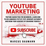 YouTube Marketing, Volume 4: YouTube Marketing for Beginners, Learn How to Use Adwords Step-by-Step, Generate Authority and Grow Your Audience Branding Yourself