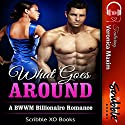 What Goes Around: A BWWM Billionaire Romance Audiobook by  Scribble XO Books Narrated by Yvonne Syn, Eli Walker, Katrina Holmes