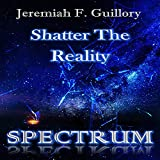 Shatter The Reality Spectrum