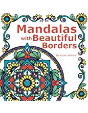 Mandalas With Beautiful Borders: A coloring book featuring 40 hand drawn mandala designs surrounded by decorative borders, size 8.5 x 8.5