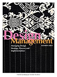 Design Management: Managing Design Strategy, Process and Implementation by Kathryn Best (2006) Paperback