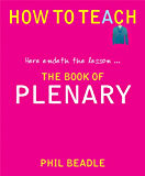 The Book of Plenary: Here Endeth the Lesson… (How to Teach (Independent Thinking))