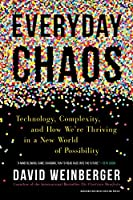 Everyday Chaos: Technology, Complexity, and How We're Thriving in a New World of Possibility