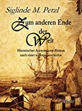Zum anderen Ende der Welt - Historischer Auswanderer-Roman nach einer wahren Geschichte