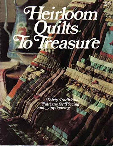 Heirloom Quilts to Treasure: 30 Traditional Patterns for Piecing and Appliqueing