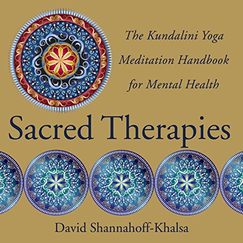 Sacred Therapies: The Kundalini Yoga Meditation Handbook for Mental Health