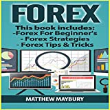 Forex Guide - 3 Manuscripts: A Beginner's Guide to Forex Trading, Forex Trading Strategies, Forex Tips & Tricks