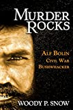Murder Rocks: Alf Bolin—Civil War Bushwhacker