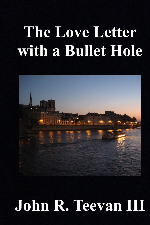 Amazon Com The Love Letter With A Bullet Hole 9781725520035 Teevan Iii John R Books