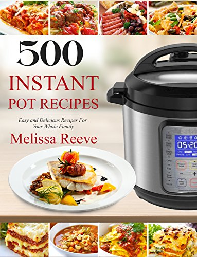 500 Instant Pot Recipes: Easy and Delicious Recipes For Your Whole Family (Electric Pressure Cooker Cookbook) cover