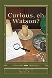 Curious, eh Watson?: Ten More SHERLOCK HOLMES Adventures