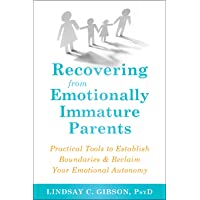 Recovering from Emotionally Immature Parents: Practical Tools to Establish Boundaries...